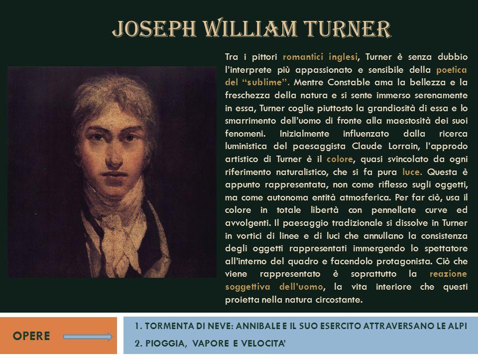 """JOSEPH WILLIAM TURNER OPERE Tra i pittori romantici inglesi, Turner è senza dubbio l'interprete più appassionato e sensibile della poetica del """"sublim"""