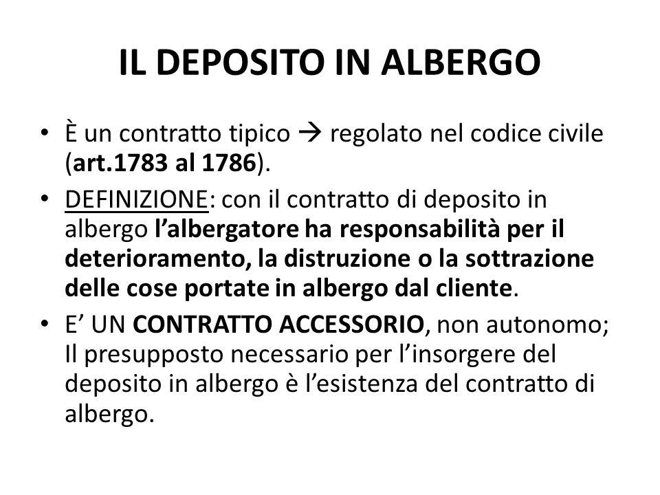 È un contratto tipico  regolato nel codice civile (art.1783 al 1786). DEFINIZIONE: con il contratto di deposito in albergo l'albergatore ha responsab