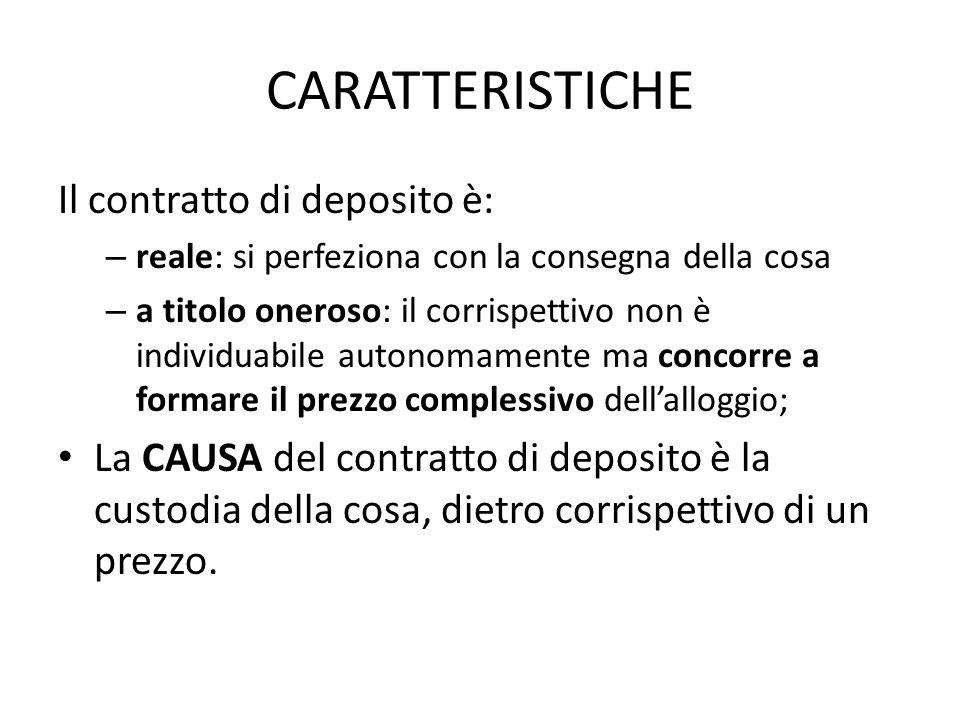 CARATTERISTICHE Il contratto di deposito è: – reale: si perfeziona con la consegna della cosa – a titolo oneroso: il corrispettivo non è individuabile