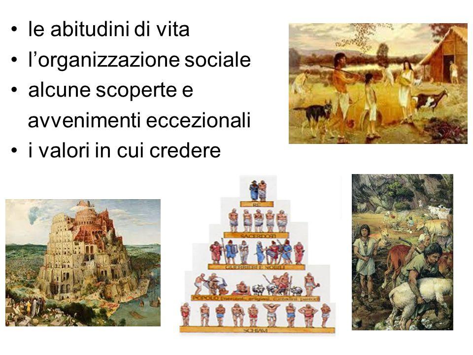 le abitudini di vita l'organizzazione sociale alcune scoperte e avvenimenti eccezionali i valori in cui credere