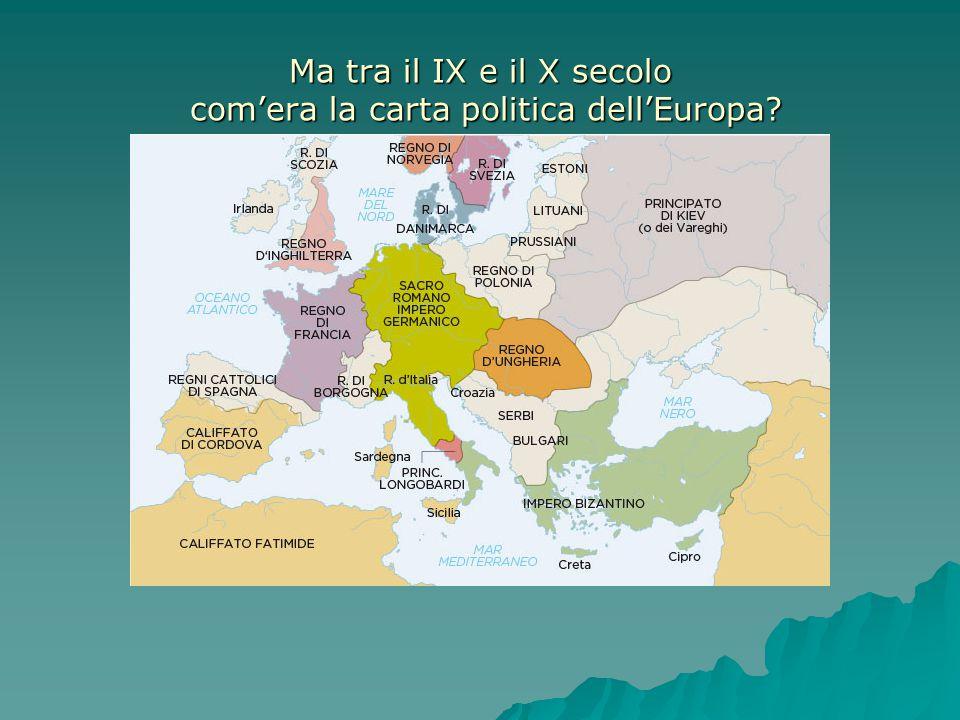 Ma tra il IX e il X secolo com'era la carta politica dell'Europa?