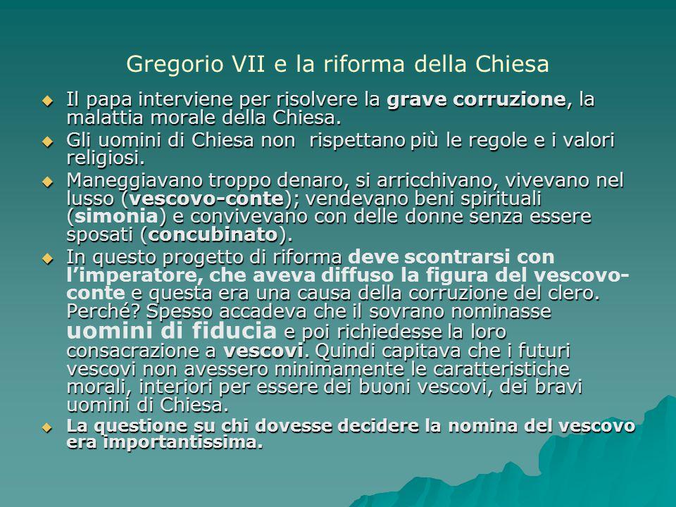 Gregorio VII e la riforma della Chiesa  Il papa interviene per risolvere la grave corruzione, la malattia morale della Chiesa.  Gli uomini di Chiesa