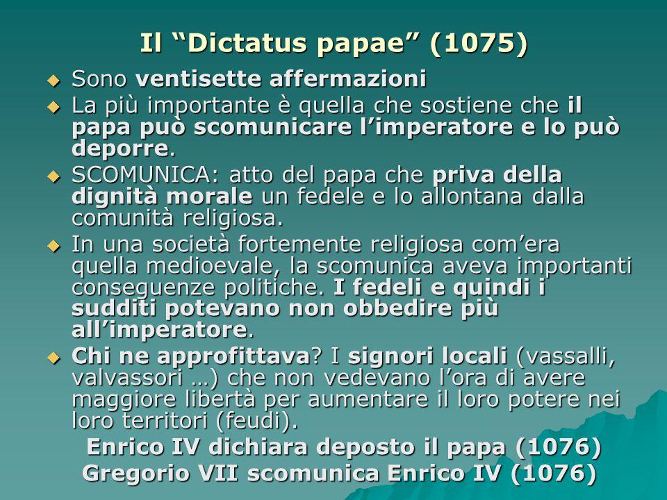 """Il """"Dictatus papae"""" (1075)  Sono ventisette affermazioni  La più importante è quella che sostiene che il papa può scomunicare l'imperatore e lo può"""