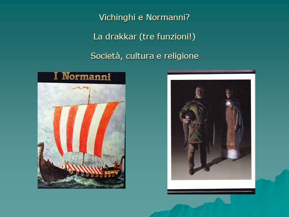 Vichinghi e Normanni? La drakkar (tre funzioni!) Società, cultura e religione