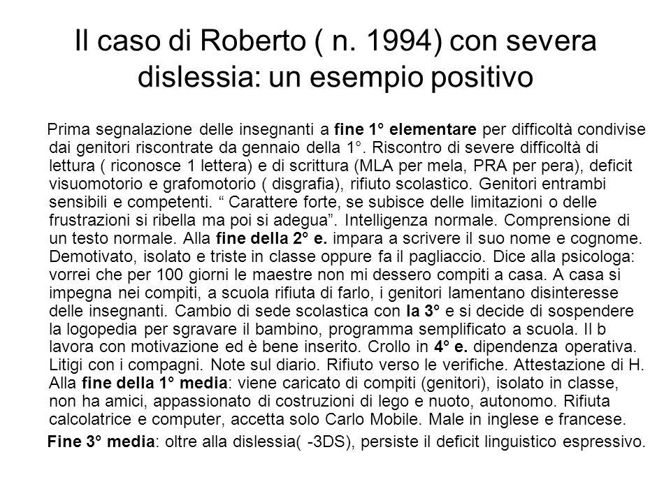 Il caso di Roberto ( n. 1994) con severa dislessia: un esempio positivo Prima segnalazione delle insegnanti a fine 1° elementare per difficoltà condiv