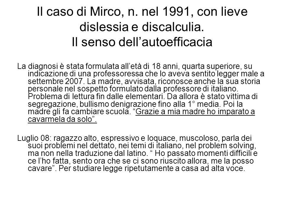 Il caso di Mirco, n. nel 1991, con lieve dislessia e discalculia. Il senso dell'autoefficacia La diagnosi è stata formulata all'età di 18 anni, quarta