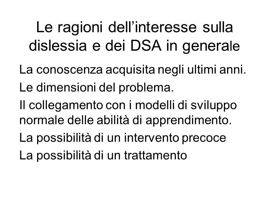 Le ragioni dell'interesse sulla dislessia e dei DSA in genera le La conoscenza acquisita negli ultimi anni. Le dimensioni del problema. Il collegament