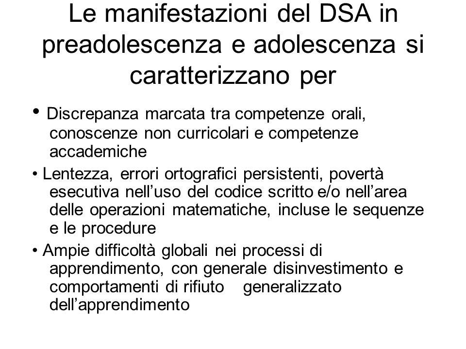 Le manifestazioni del DSA in preadolescenza e adolescenza si caratterizzano per Discrepanza marcata tra competenze orali, conoscenze non curricolari e
