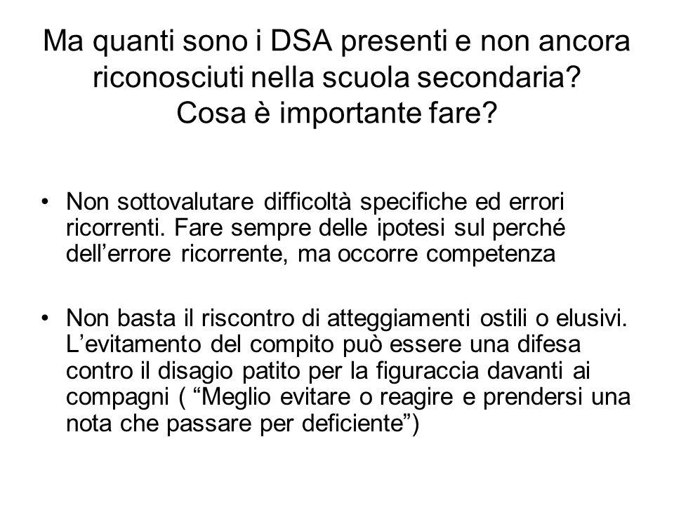 Ma quanti sono i DSA presenti e non ancora riconosciuti nella scuola secondaria? Cosa è importante fare? Non sottovalutare difficoltà specifiche ed er