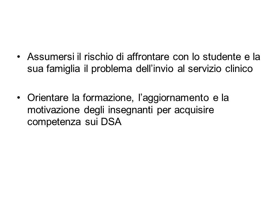 Assumersi il rischio di affrontare con lo studente e la sua famiglia il problema dell'invio al servizio clinico Orientare la formazione, l'aggiornamen