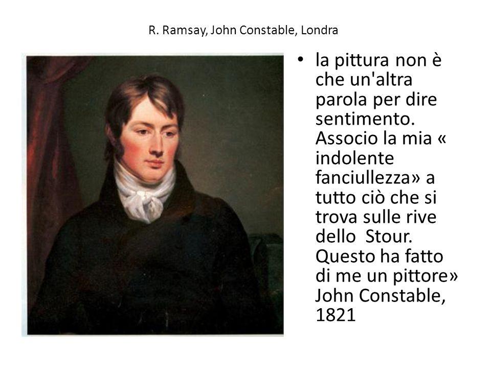 R. Ramsay, John Constable, Londra la pittura non è che un'altra parola per dire sentimento. Associo la mia « indolente fanciullezza» a tutto ciò che s