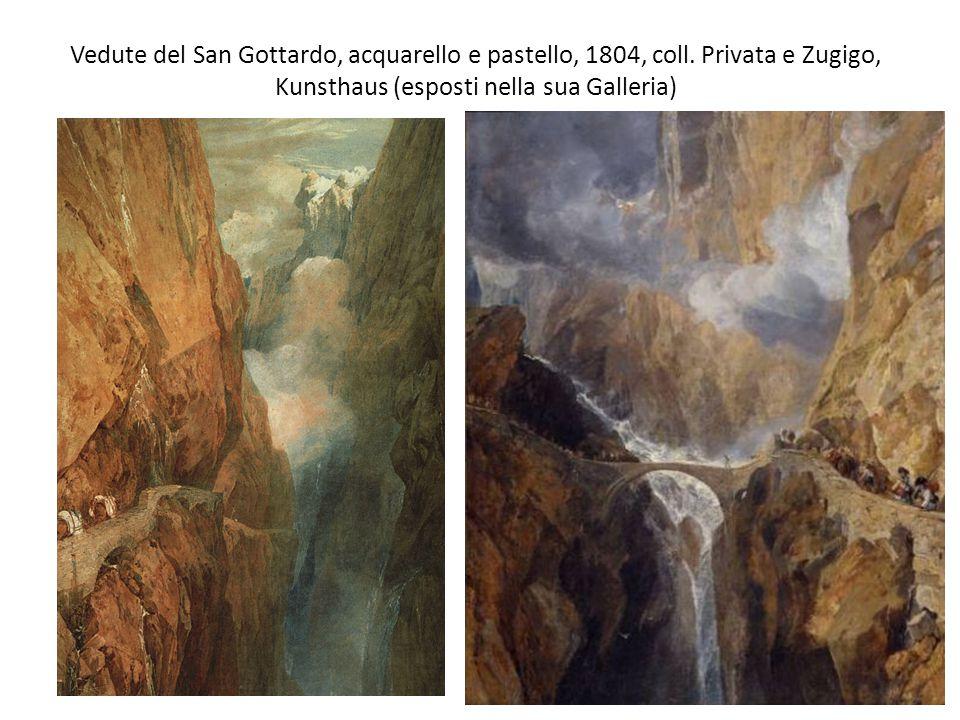 Vedute del San Gottardo, acquarello e pastello, 1804, coll. Privata e Zugigo, Kunsthaus (esposti nella sua Galleria)
