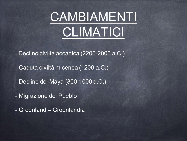 CAMBIAMENTI CLIMATICI - Declino civiltà accadica (2200-2000 a.C.) - Caduta civiltà micenea (1200 a.C.) - Declino dei Maya (800-1000 d.C.) - Migrazione