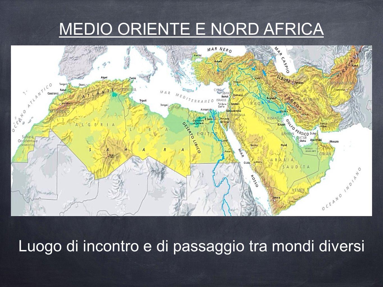 MEDIO ORIENTE E NORD AFRICA Luogo di incontro e di passaggio tra mondi diversi
