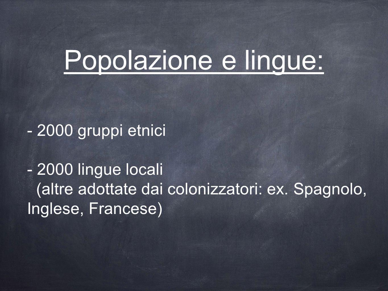 Popolazione e lingue: - 2000 gruppi etnici - 2000 lingue locali (altre adottate dai colonizzatori: ex. Spagnolo, Inglese, Francese)