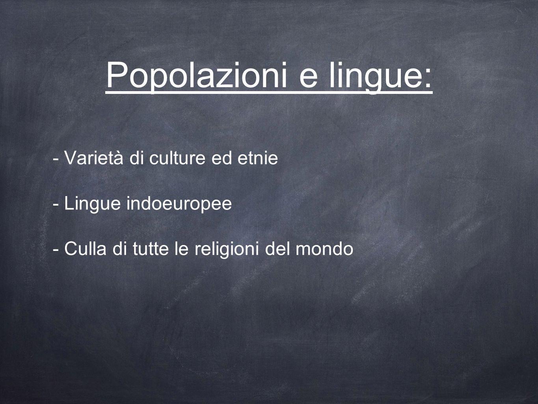 Popolazioni e lingue: - Varietà di culture ed etnie - Lingue indoeuropee - Culla di tutte le religioni del mondo