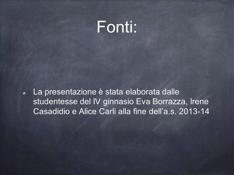 Fonti: La presentazione è stata elaborata dalle studentesse del IV ginnasio Eva Borrazza, Irene Casadidio e Alice Carli alla fine dell'a.s. 2013-14