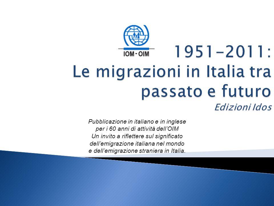 Pubblicazione in italiano e in inglese per i 60 anni di attività dell'OIM Un invito a riflettere sul significato dell'emigrazione italiana nel mondo e dell'emigrazione straniera in Italia.