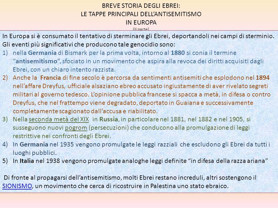 BREVE STORIA DEGLI EBREI: LE TAPPE PRINCIPALI DELL'ANTISEMITISMO IN EUROPA (II parte) In Europa si è consumato il tentativo di sterminare gli Ebrei, d