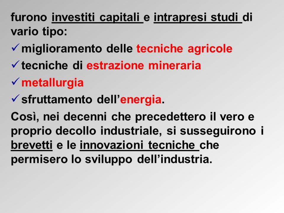 furono investiti capitali e intrapresi studi di vario tipo: miglioramento delle tecniche agricole tecniche di estrazione mineraria metallurgia sfruttamento dell'energia.