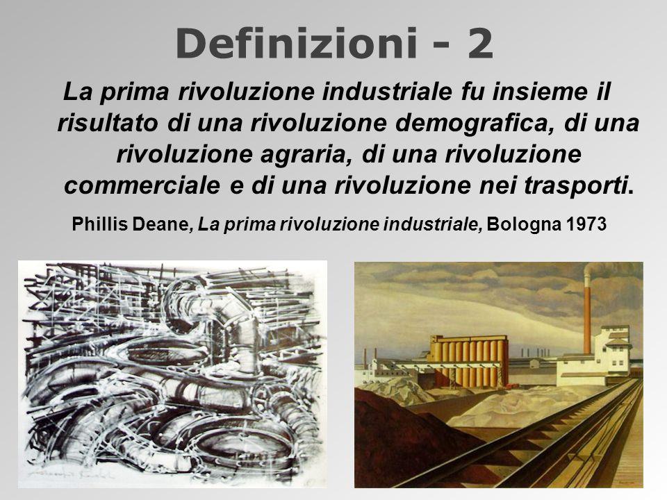 Definizioni - 2 La prima rivoluzione industriale fu insieme il risultato di una rivoluzione demografica, di una rivoluzione agraria, di una rivoluzione commerciale e di una rivoluzione nei trasporti.
