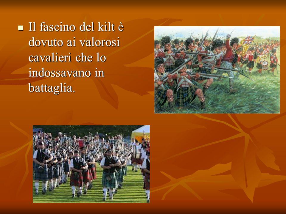 Il fascino del kilt è dovuto ai valorosi cavalieri che lo indossavano in battaglia. Il fascino del kilt è dovuto ai valorosi cavalieri che lo indossav