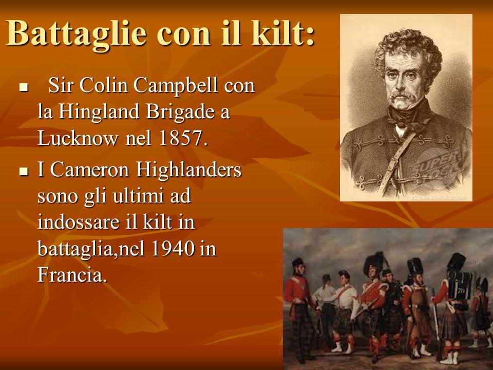 Battaglie con il kilt: Sir Colin Campbell con la Hingland Brigade a Lucknow nel 1857. Sir Colin Campbell con la Hingland Brigade a Lucknow nel 1857. I