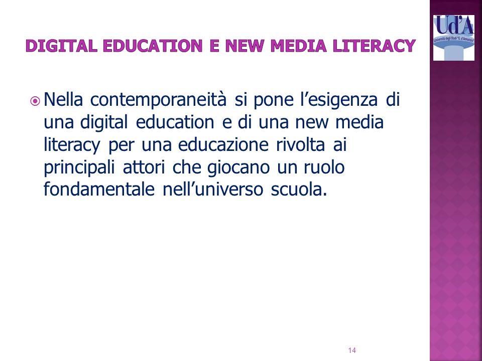  Nella contemporaneità si pone l'esigenza di una digital education e di una new media literacy per una educazione rivolta ai principali attori che giocano un ruolo fondamentale nell'universo scuola.