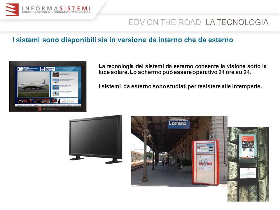 LA TECNOLOGIAEDV ON THE ROAD I sistemi sono disponibili sia in versione da interno che da esterno La tecnologia dei sistemi da esterno consente la vis
