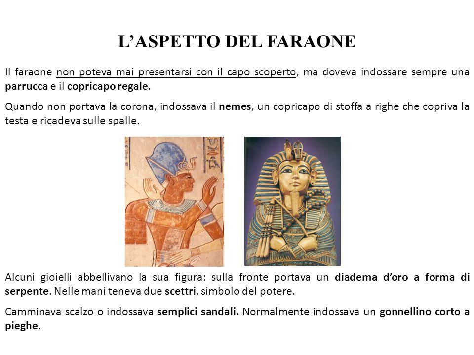 L'ASPETTO DEL FARAONE Il faraone non poteva mai presentarsi con il capo scoperto, ma doveva indossare sempre una parrucca e il copricapo regale. Quand