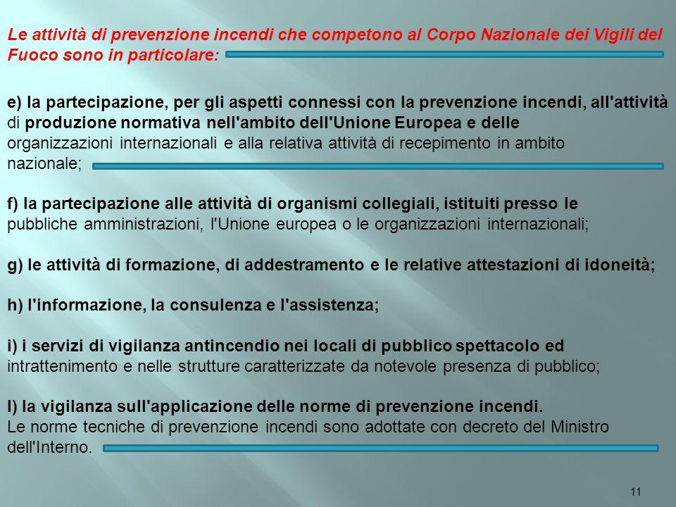 e) la partecipazione, per gli aspetti connessi con la prevenzione incendi, all'attività di produzione normativa nell'ambito dell'Unione Europea e dell