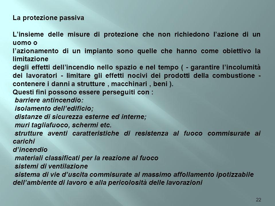 La protezione passiva L'insieme delle misure di protezione che non richiedono l'azione di un uomo o l'azionamento di un impianto sono quelle che hanno