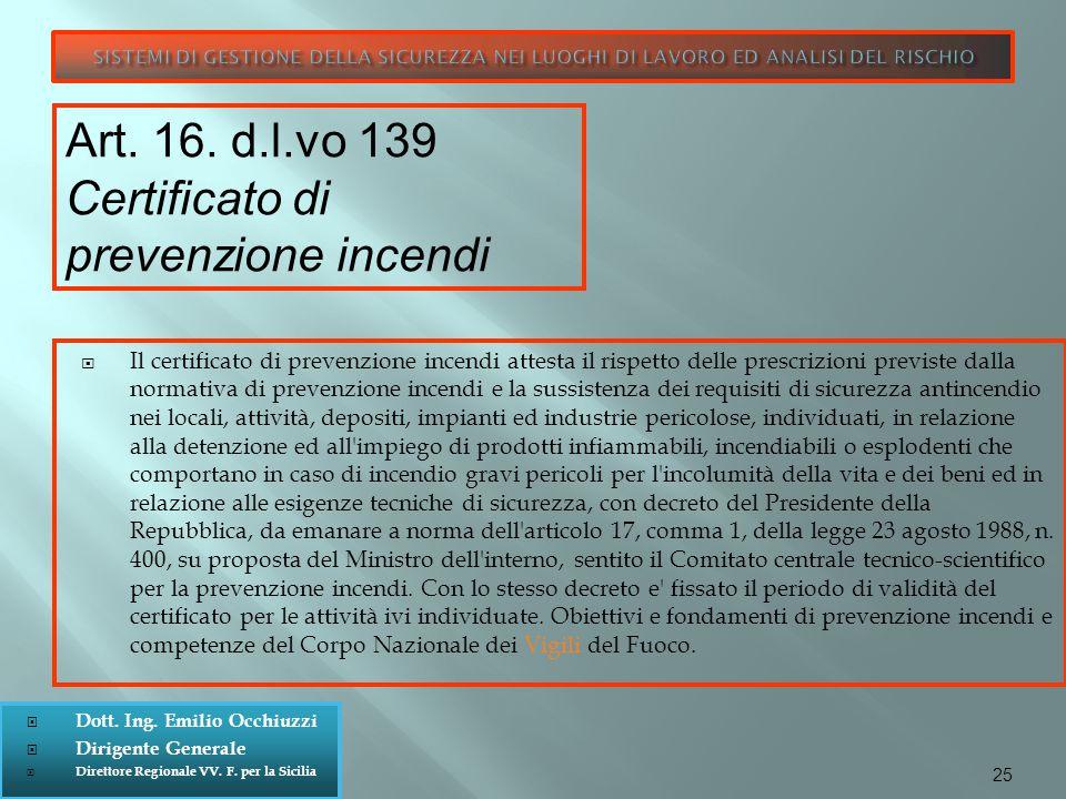  Dott. Ing. Emilio Occhiuzzi  Dirigente Generale  Direttore Regionale VV. F. per la Sicilia  Il certificato di prevenzione incendi attesta il risp
