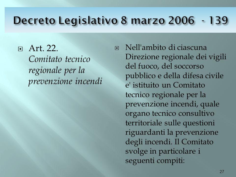  Art. 22. Comitato tecnico regionale per la prevenzione incendi  Nell'ambito di ciascuna Direzione regionale dei vigili del fuoco, del soccorso pubb