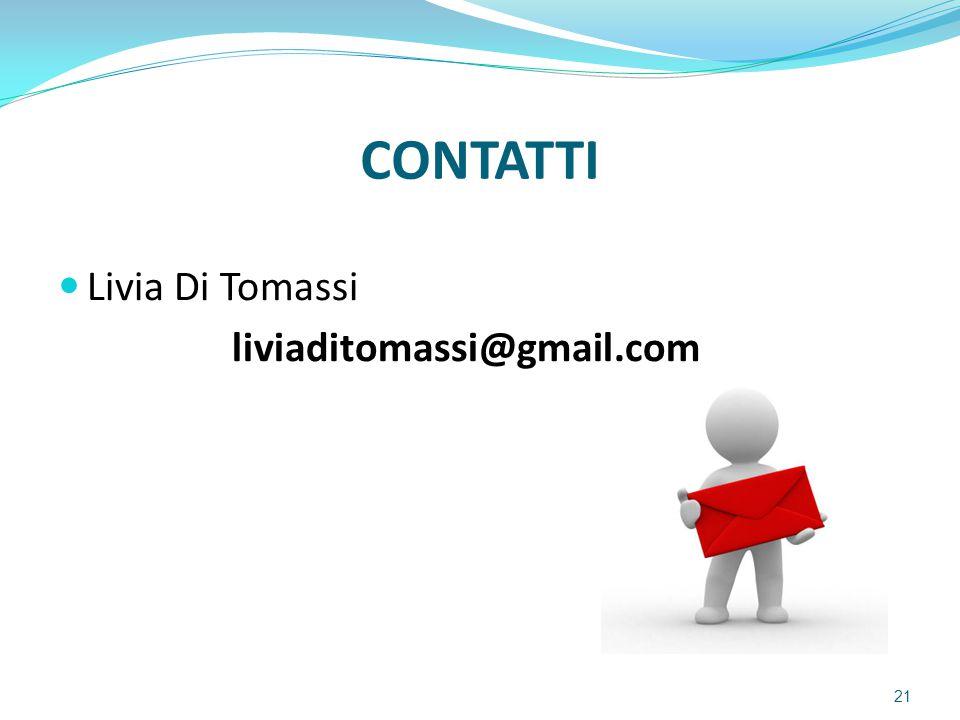 CONTATTI Livia Di Tomassi liviaditomassi@gmail.com 21