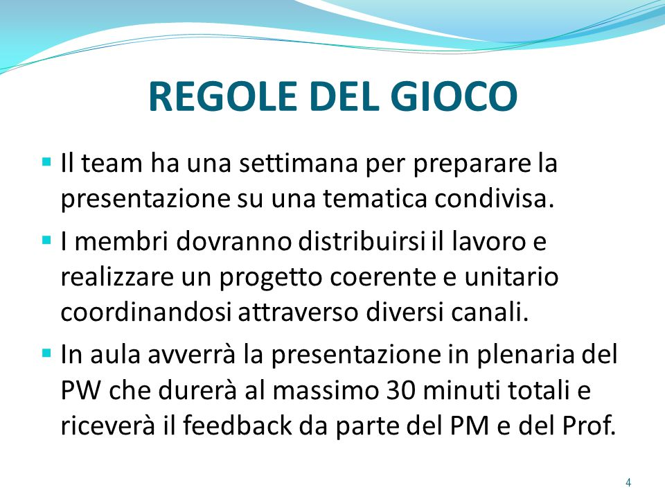REGOLE DEL GIOCO  Il team ha una settimana per preparare la presentazione su una tematica condivisa.  I membri dovranno distribuirsi il lavoro e rea