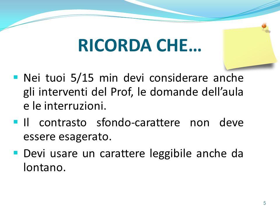 RICORDA CHE… 5  Nei tuoi 5/15 min devi considerare anche gli interventi del Prof, le domande dell'aula e le interruzioni.  Il contrasto sfondo-carat