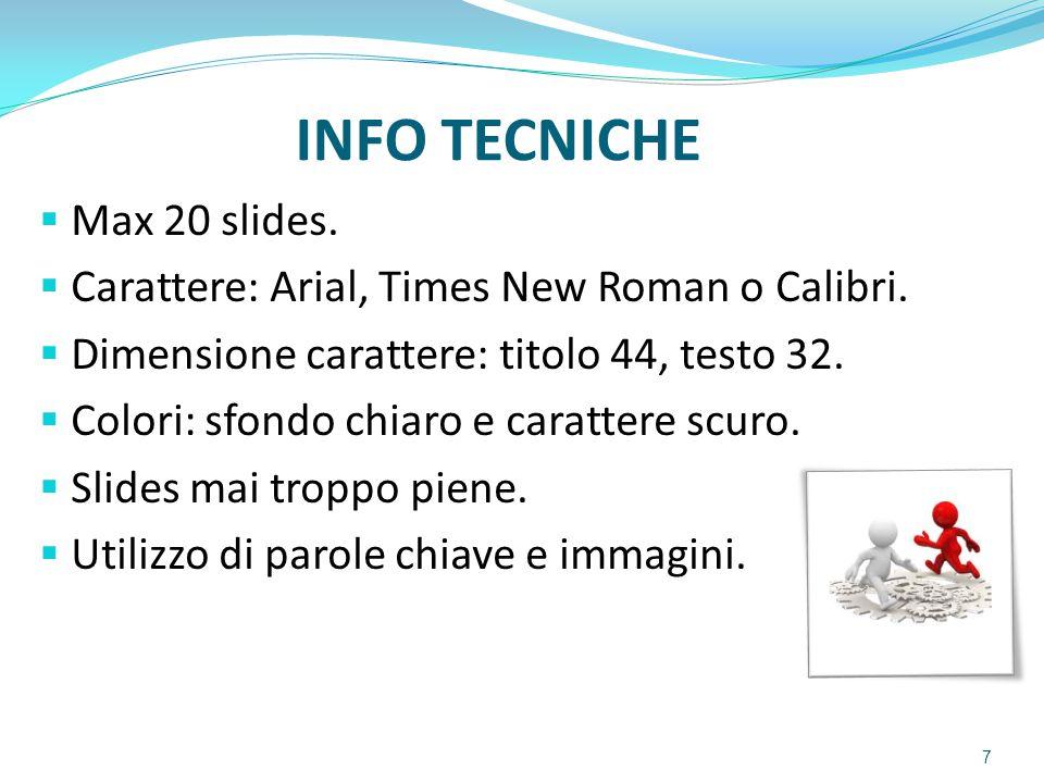 INFO TECNICHE  Max 20 slides.  Carattere: Arial, Times New Roman o Calibri.  Dimensione carattere: titolo 44, testo 32.  Colori: sfondo chiaro e c