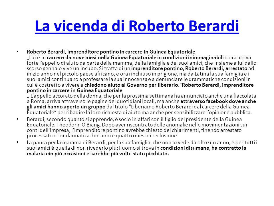 "La vicenda di Roberto Berardi Roberto Berardi, imprenditore pontino in carcere in Guinea Equatoriale ""Lui è in carcere da nove mesi nella Guinea Equat"