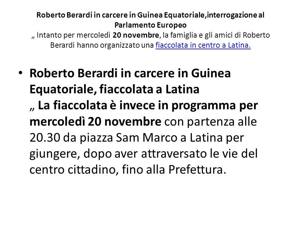 """Roberto Berardi in carcere in Guinea Equatoriale,interrogazione al Parlamento Europeo """" Intanto per mercoledì 20 novembre, la famiglia e gli amici di"""