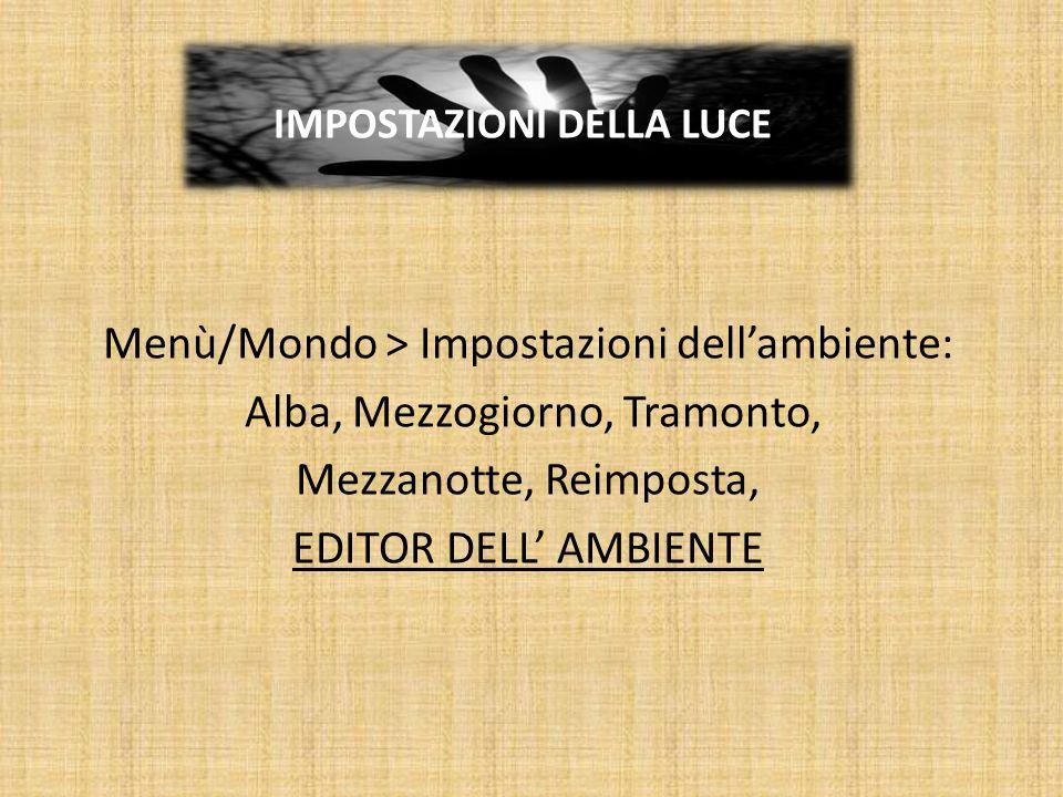 Menù/Mondo > Impostazioni dell'ambiente: Alba, Mezzogiorno, Tramonto, Mezzanotte, Reimposta, EDITOR DELL' AMBIENTE IMPOSTAZIONI DELLA LUCE