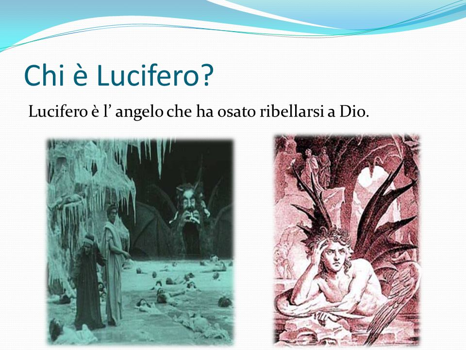 Chi è Lucifero? Lucifero è l' angelo che ha osato ribellarsi a Dio.