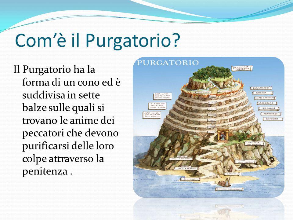Com'è il Purgatorio? Il Purgatorio ha la forma di un cono ed è suddivisa in sette balze sulle quali si trovano le anime dei peccatori che devono purif