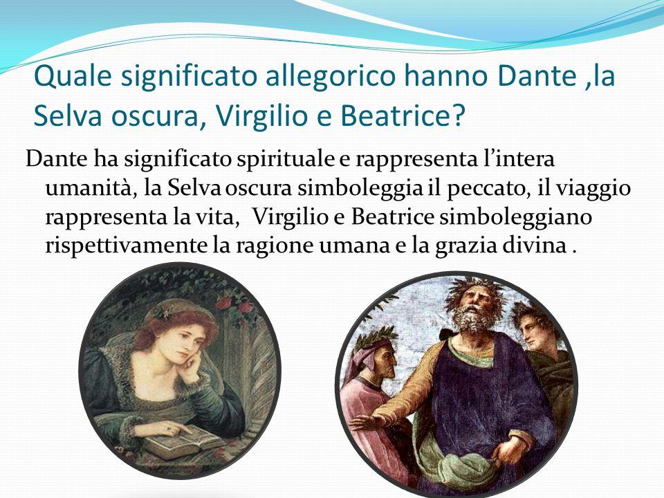 Quale significato allegorico hanno Dante,la Selva oscura, Virgilio e Beatrice? Dante ha significato spirituale e rappresenta l'intera umanità, la Selv