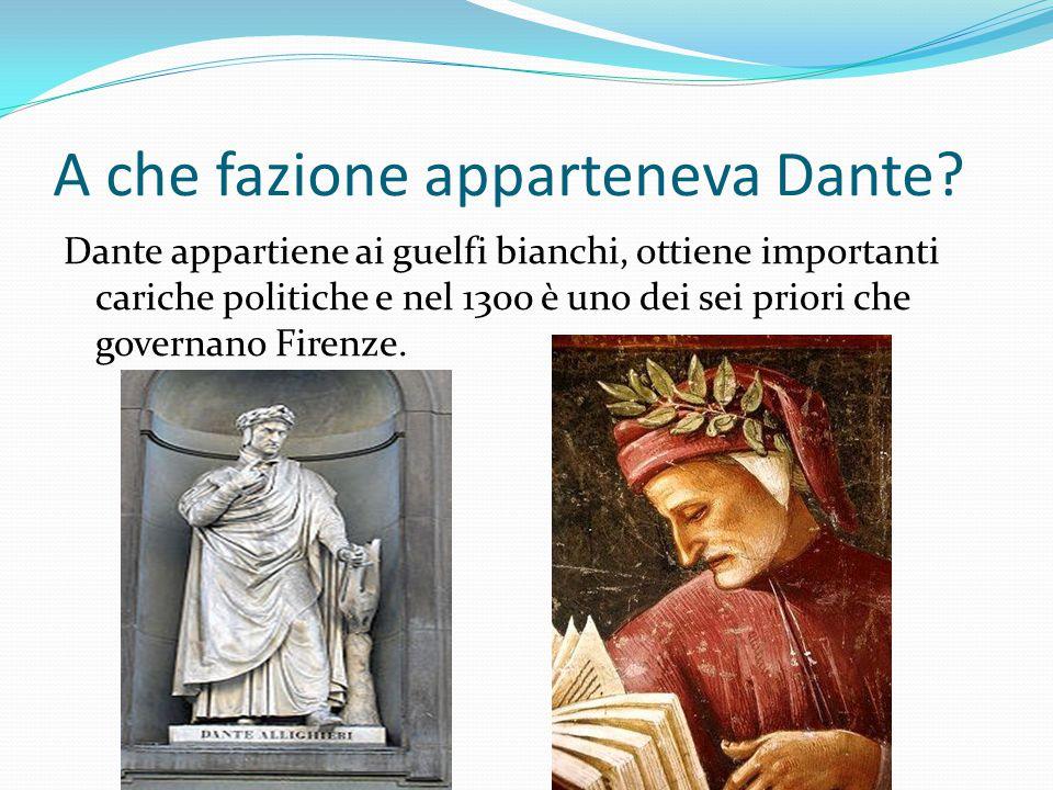 A che fazione apparteneva Dante? Dante appartiene ai guelfi bianchi, ottiene importanti cariche politiche e nel 1300 è uno dei sei priori che governan