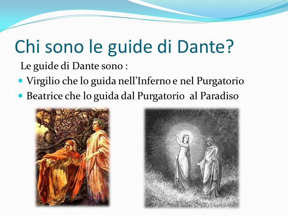Chi sono le guide di Dante? Le guide di Dante sono : Virgilio che lo guida nell'Inferno e nel Purgatorio Beatrice che lo guida dal Purgatorio al Parad