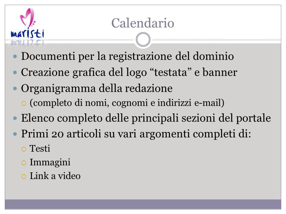 Calendario Documenti per la registrazione del dominio Creazione grafica del logo testata e banner Organigramma della redazione  (completo di nomi, cognomi e indirizzi e-mail) Elenco completo delle principali sezioni del portale Primi 20 articoli su vari argomenti completi di:  Testi  Immagini  Link a video