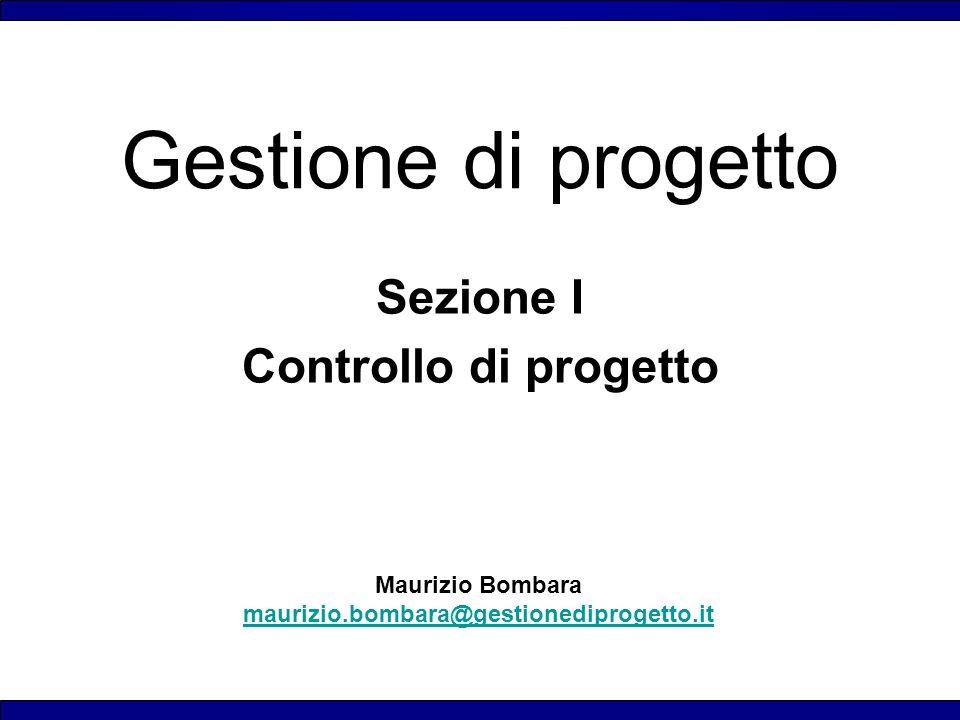 Maurizio Bombara maurizio.bombara@gestionediprogetto.it Gestione di progetto Sezione I Controllo di progetto