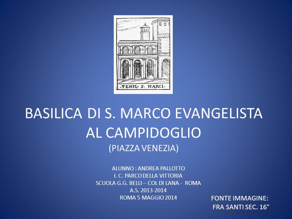 BASILICA DI S. MARCO EVANGELISTA AL CAMPIDOGLIO (PIAZZA VENEZIA) ALUNNO : ANDREA PALLOTTO I. C. PARCO DELLA VITTORIA SCUOLA G.G. BELLI – COL DI LANA -