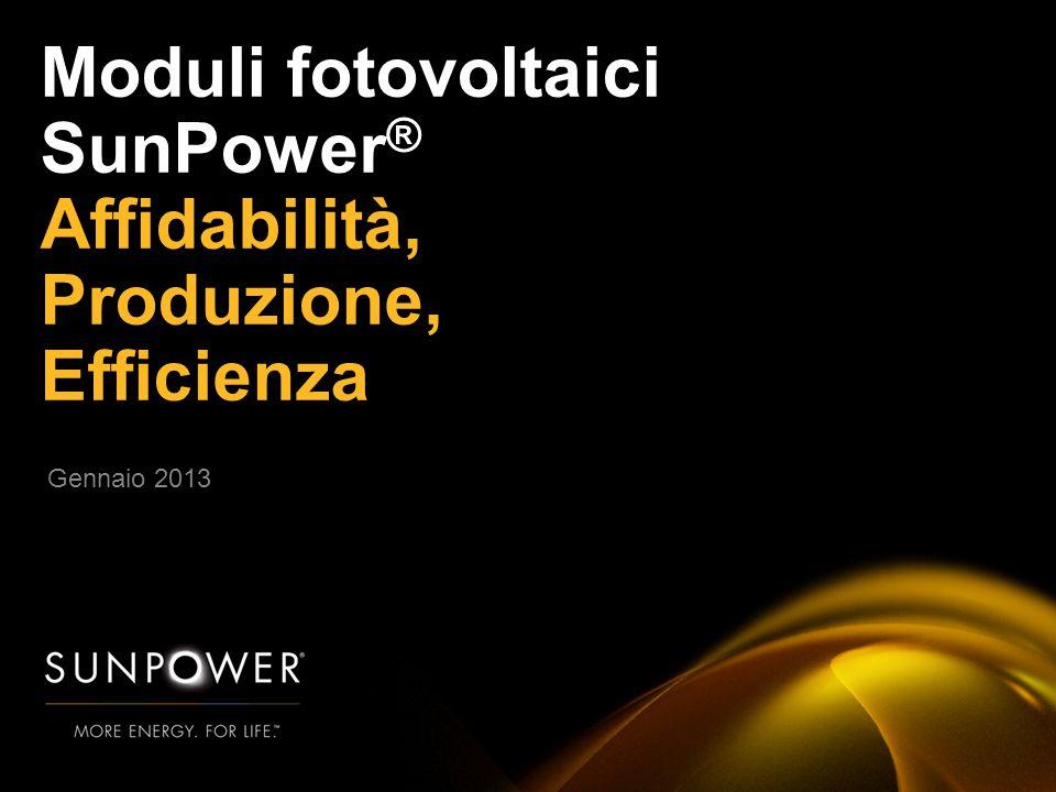 0 Gennaio 2013 Moduli fotovoltaici SunPower ® Affidabilità, Produzione, Efficienza